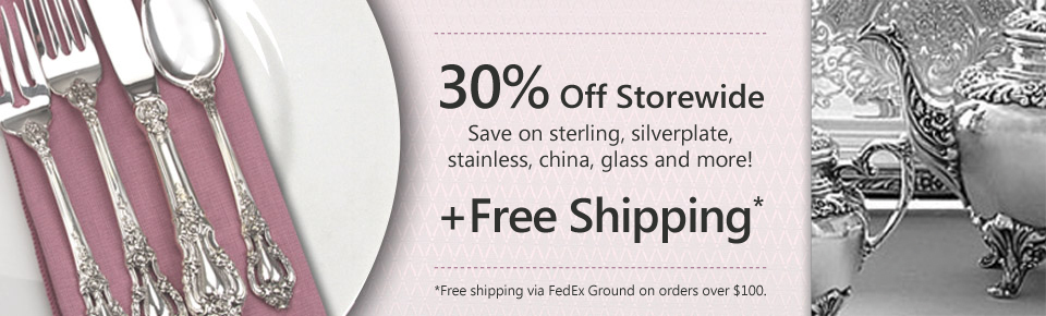 30% off storewide - save on sterling, silverplate, stainless and more.